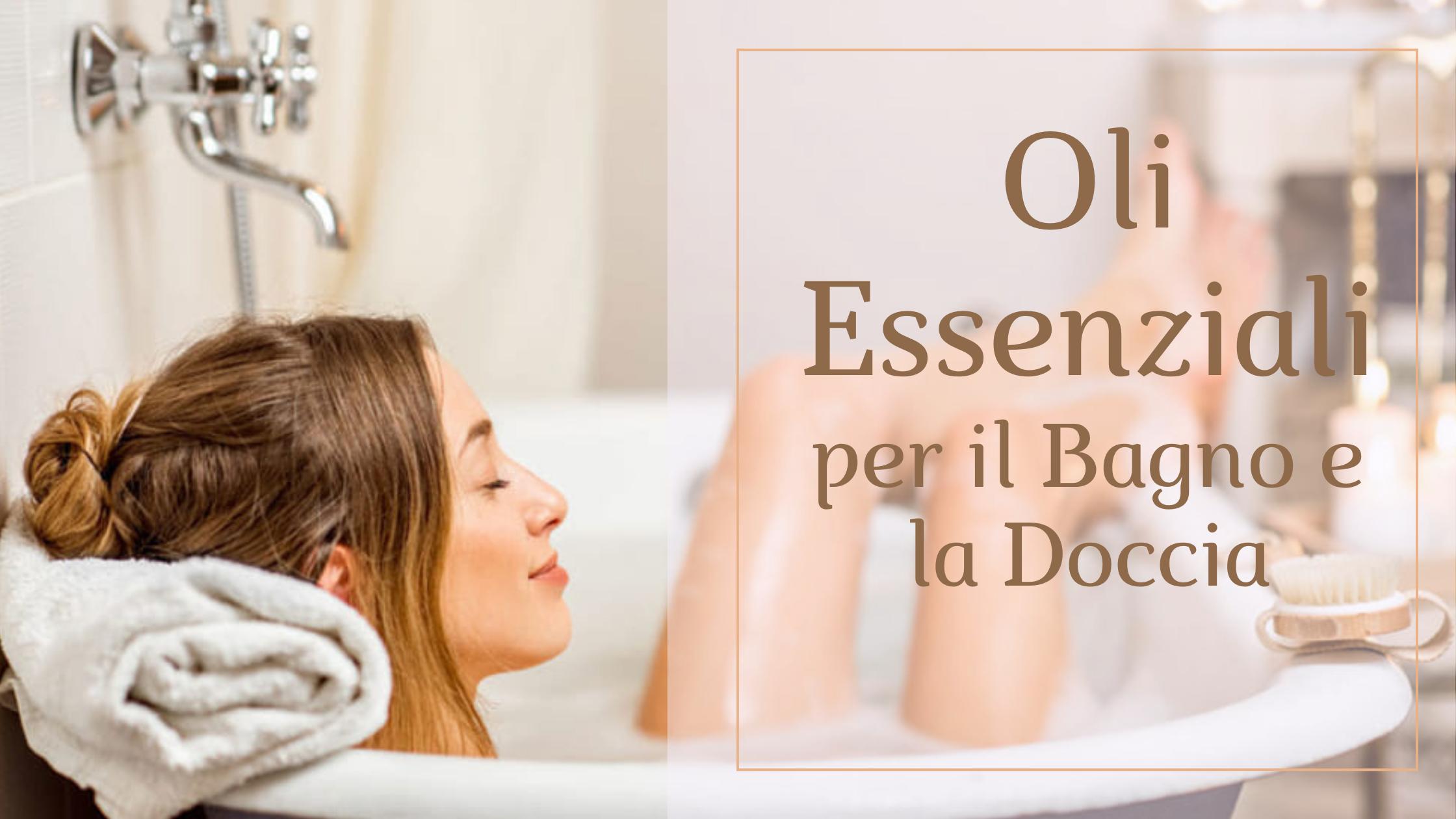 Oli Essenziali per il bagno e la doccia